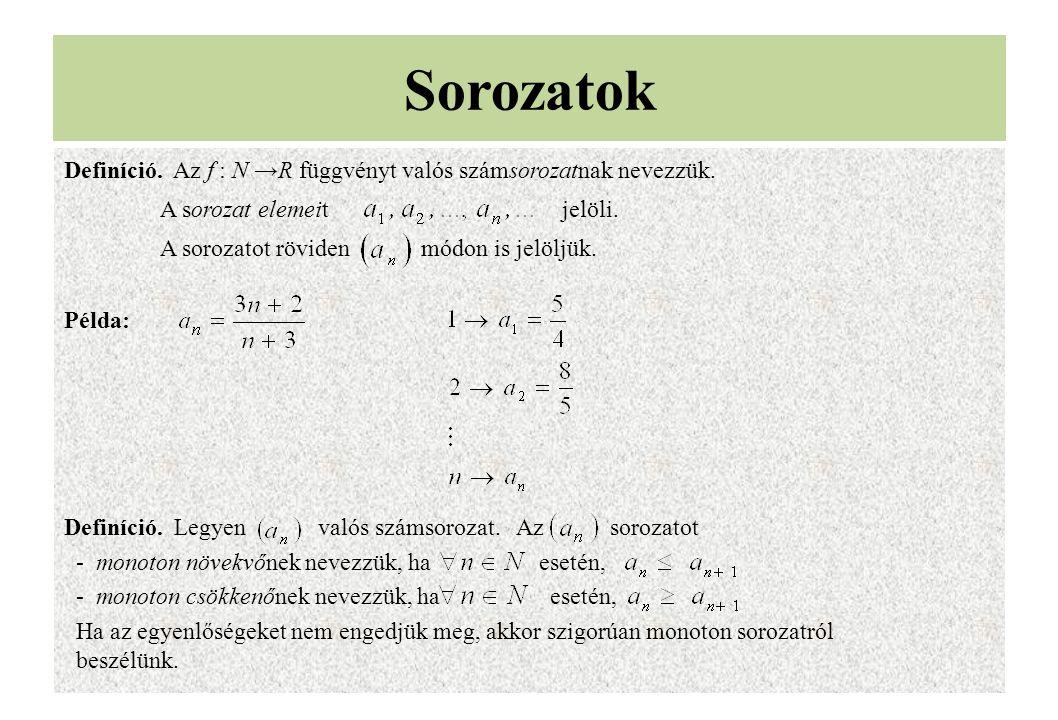 Sorozatok Definíció. Az f : N →R függvényt valós számsorozatnak nevezzük. A sorozat elemeit jelöli. A sorozatot röviden módon is jelöljük. Példa: Defi