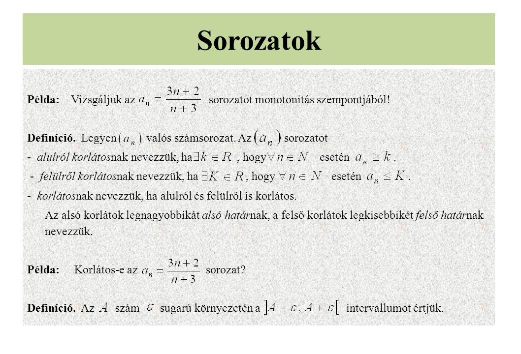 Példa: Vizsgáljuk az sorozatot monotonitás szempontjából! Definíció. Legyen valós számsorozat. Az sorozatot - alulról korlátosnak nevezzük, ha, hogy e