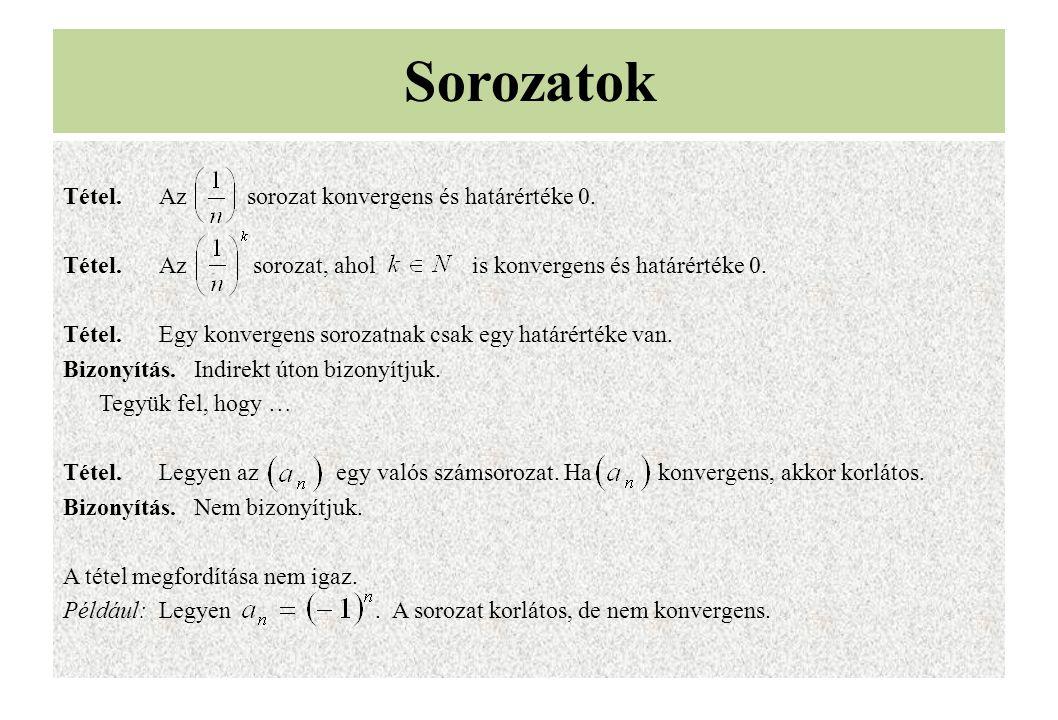 Tétel.Az sorozat konvergens és határértéke 0. Tétel.Az sorozat, ahol is konvergens és határértéke 0. Tétel.Egy konvergens sorozatnak csak egy határért