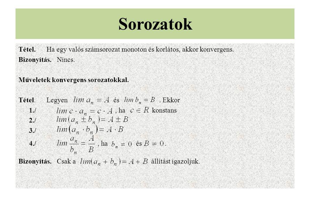 Tétel.Ha egy valós számsorozat monoton és korlátos, akkor konvergens. Bizonyítás. Nincs. Műveletek konvergens sorozatokkal. Tétel.Legyen és. Ekkor 1./
