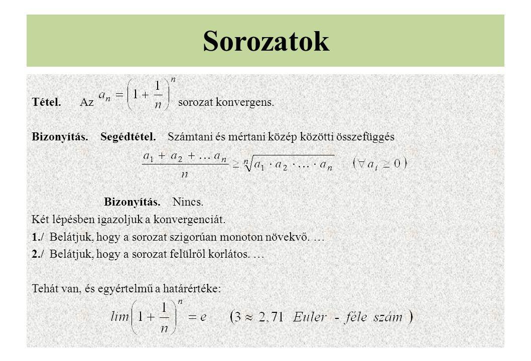 Tétel.Az sorozat konvergens. Bizonyítás. Segédtétel. Számtani és mértani közép közötti összefüggés Bizonyítás. Nincs. Két lépésben igazoljuk a konverg
