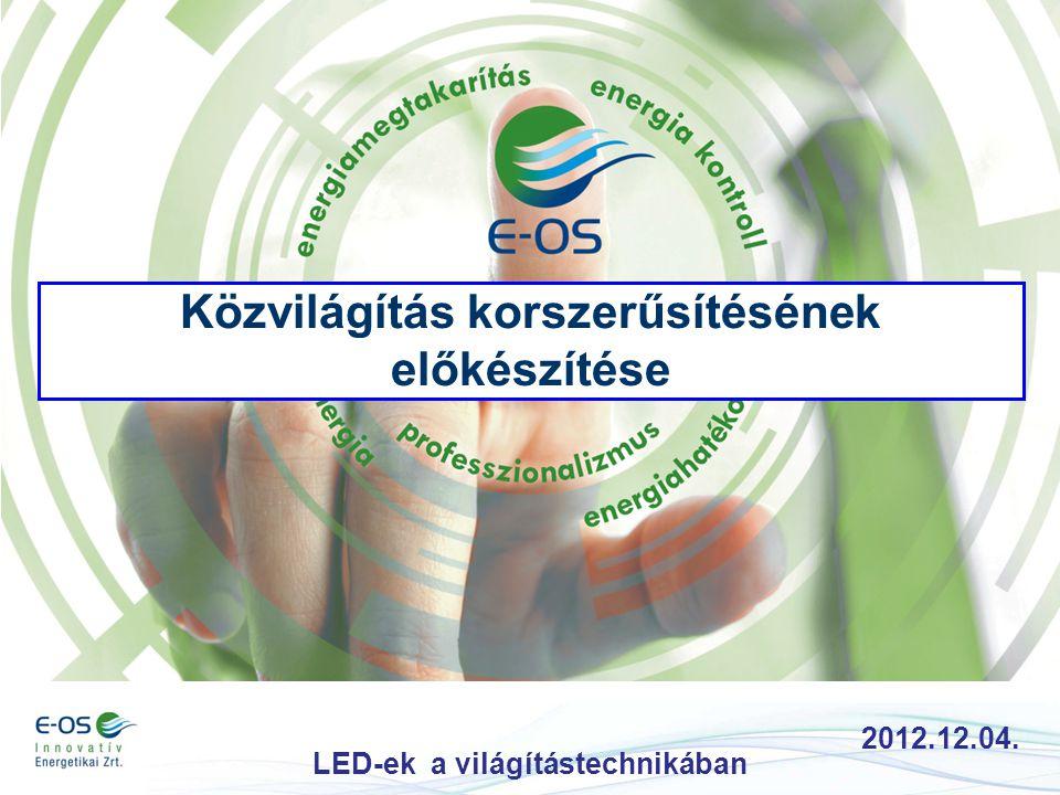 Közvilágítás korszerűsítésének előkészítése 2012.12.04. LED-ek a világítástechnikában
