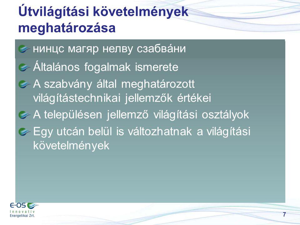 Útvilágítási követelmények meghatározása Nincs magyar nyelvű szabvány Általános fogalmak ismerete A szabvány által meghatározott világítástechnikai je