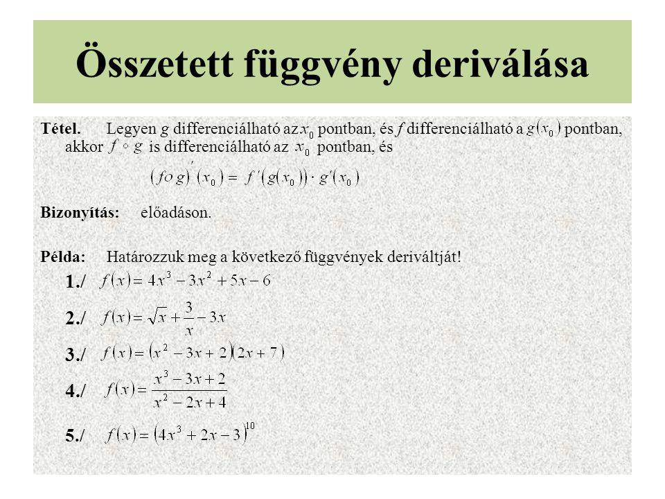 Összetett függvény deriválása Tétel.Legyen g differenciálható az pontban, és f differenciálható a pontban, akkor is differenciálható az pontban, és Bi