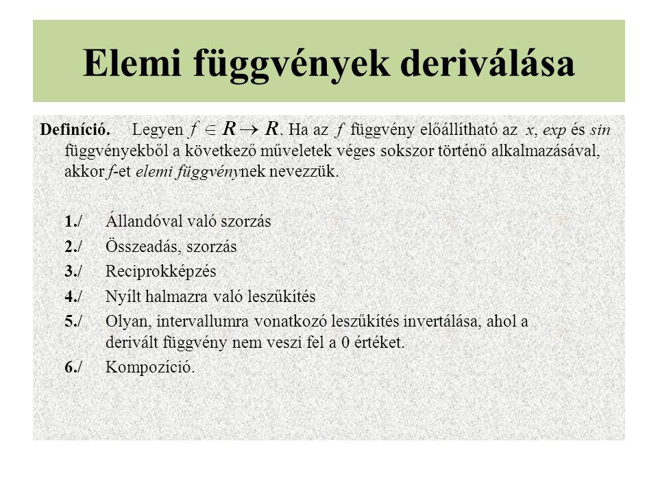 Elemi függvények deriválása Definíció. Legyen. Ha az f függvény előállítható az x, exp és sin függvényekből a következő műveletek véges sokszor történ