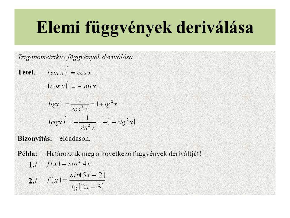 Elemi függvények deriválása Trigonometrikus függvények deriválása Tétel. Bizonyítás: előadáson. Példa:Határozzuk meg a következő függvények deriváltjá