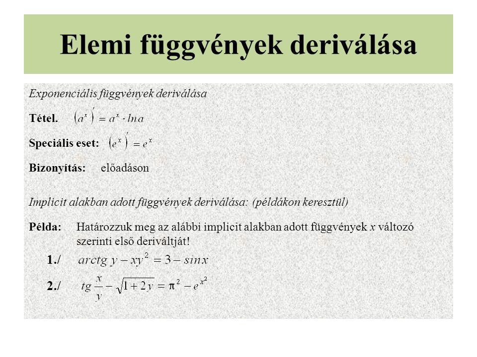 Elemi függvények deriválása Exponenciális függvények deriválása Tétel. Speciális eset: Bizonyítás: előadáson Implicit alakban adott függvények derivál