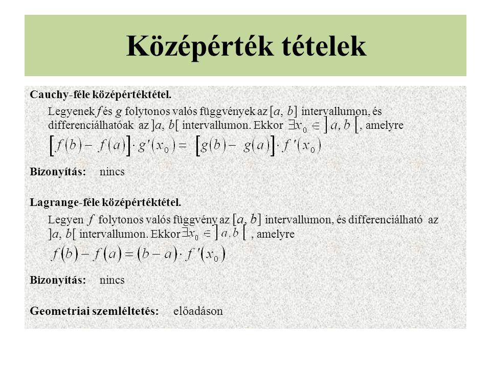 Középérték tételek Cauchy-féle középértéktétel. Legyenek f és g folytonos valós függvények az [a, b] intervallumon, és differenciálhatóak az ]a, b[ in