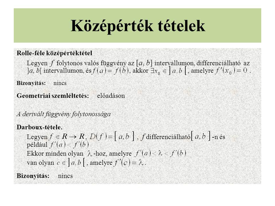 Középérték tételek Rolle-féle középértéktétel Legyen f folytonos valós függvény az [a, b] intervallumon, differenciálható az ]a, b[ intervallumon, és,