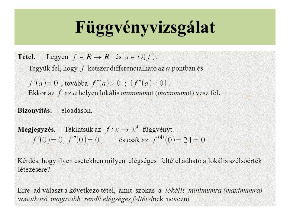 Függvényvizsgálat Tétel.Legyen és. Tegyük fel, hogy f kétszer differenciálható az a pontban és, továbbá ;. Ekkor az f az a helyen lokális minimumot (m
