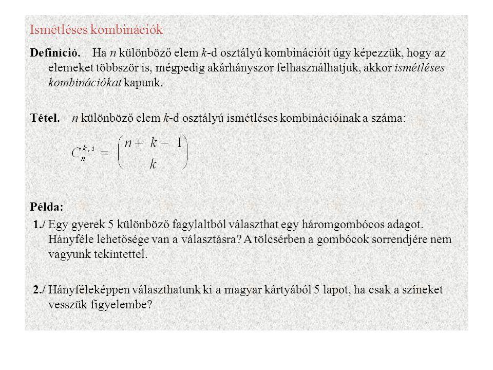 Ismétléses kombinációk Definíció. Ha n különböző elem k-d osztályú kombinációit úgy képezzük, hogy az elemeket többször is, mégpedig akárhányszor felh