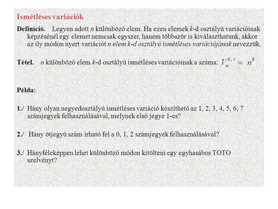 Ismétléses variációk Definíció. Legyen adott n különböző elem. Ha ezen elemek k-d osztályú variációinak képzésénél egy elemet nemcsak egyszer, hanem t