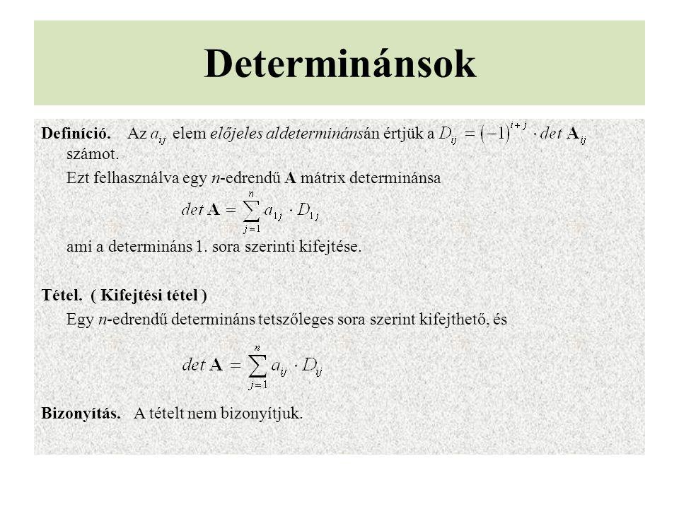 Determinánsok Definíció. Az elem előjeles aldeterminánsán értjük a számot. Ezt felhasználva egy n-edrendű A mátrix determinánsa ami a determináns 1. s