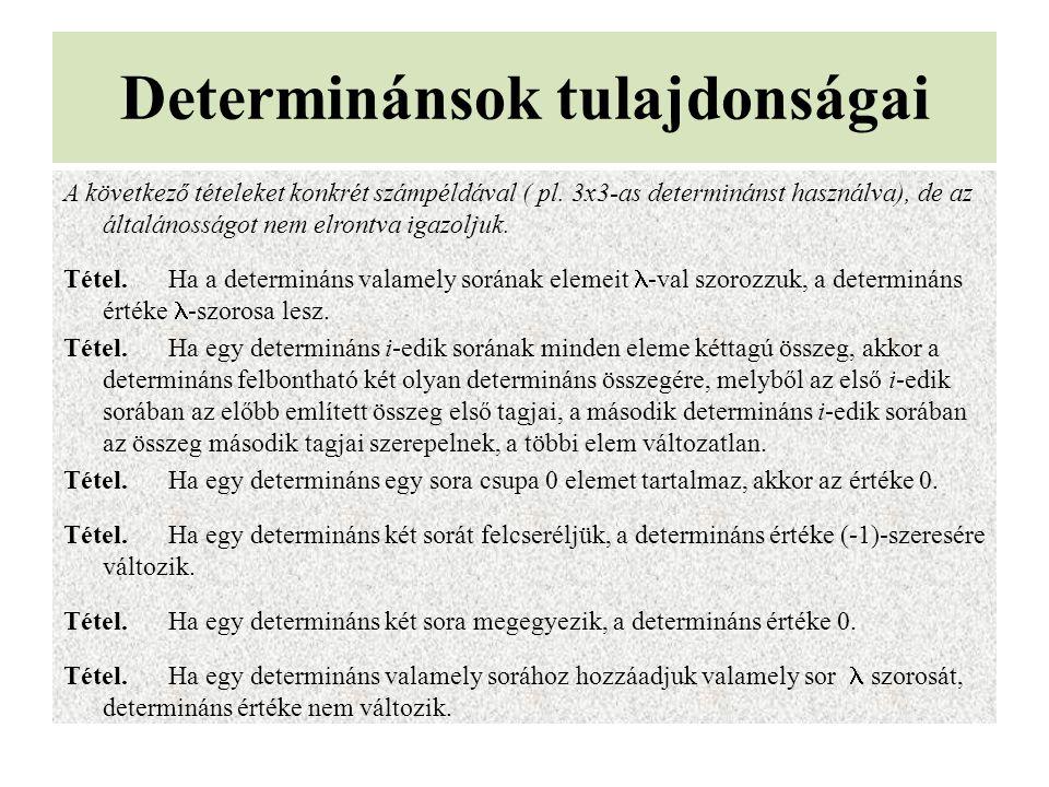 Determinánsok tulajdonságai A következő tételeket konkrét számpéldával ( pl. 3x3-as determinánst használva), de az általánosságot nem elrontva igazolj