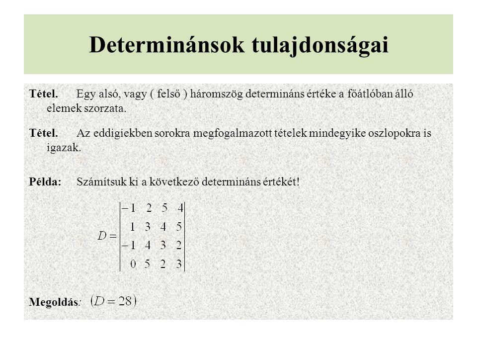 Determinánsok tulajdonságai Tétel.Egy alsó, vagy ( felső ) háromszög determináns értéke a főátlóban álló elemek szorzata. Tétel.Az eddigiekben sorokra