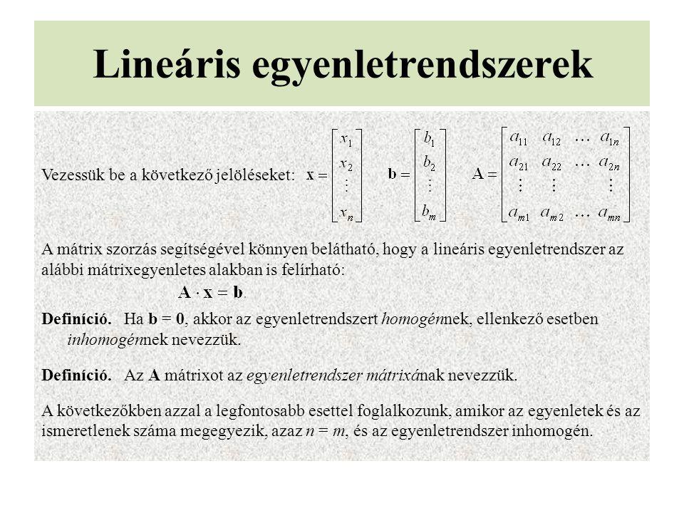 Lineáris egyenletrendszerek Vezessük be a következő jelöléseket: A mátrix szorzás segítségével könnyen belátható, hogy a lineáris egyenletrendszer az