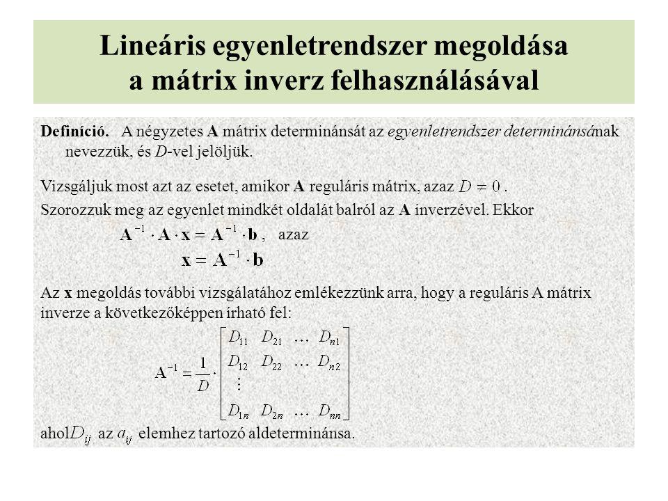 Lineáris egyenletrendszer megoldása a mátrix inverz felhasználásával Definíció. A négyzetes A mátrix determinánsát az egyenletrendszer determinánsának