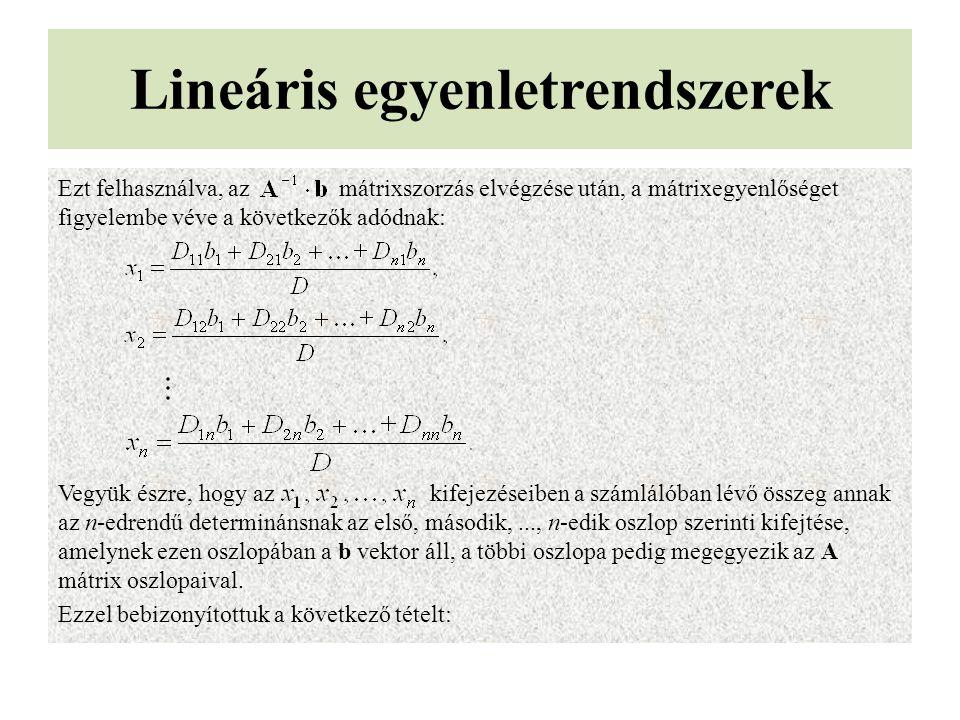 Lineáris egyenletrendszerek Ezt felhasználva, az mátrixszorzás elvégzése után, a mátrixegyenlőséget figyelembe véve a következők adódnak: Vegyük észre