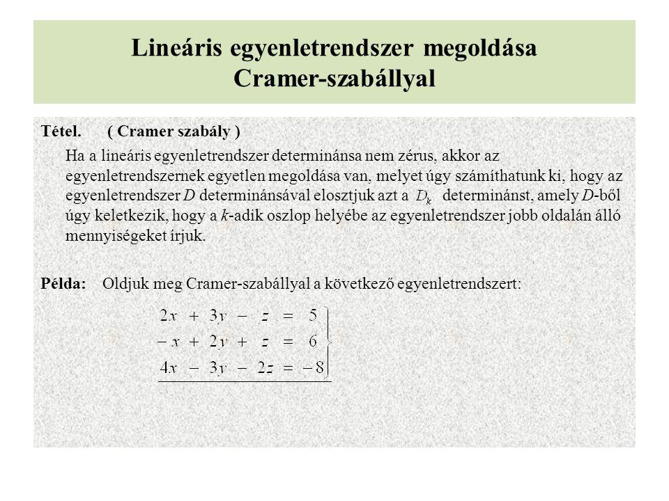 Lineáris egyenletrendszer megoldása Cramer-szabállyal Tétel.( Cramer szabály ) Ha a lineáris egyenletrendszer determinánsa nem zérus, akkor az egyenle