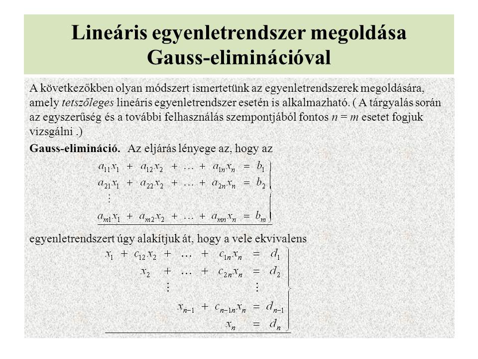 Lineáris egyenletrendszer megoldása Gauss-eliminációval A következőkben olyan módszert ismertetünk az egyenletrendszerek megoldására, amely tetszőlege