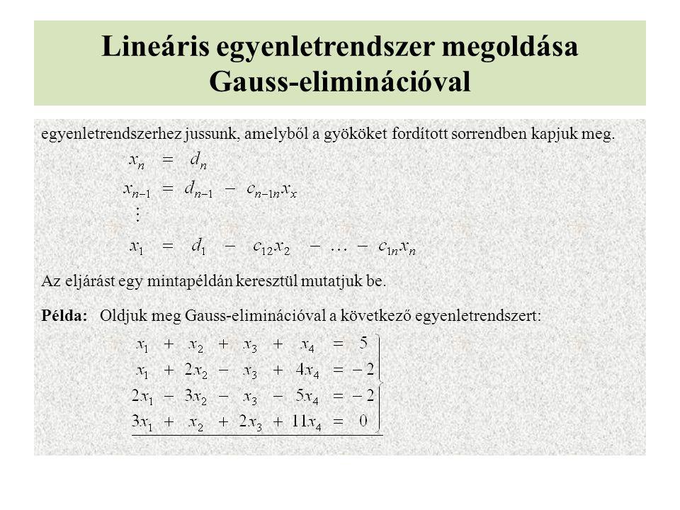 Lineáris egyenletrendszer megoldása Gauss-eliminációval egyenletrendszerhez jussunk, amelyből a gyököket fordított sorrendben kapjuk meg. Az eljárást