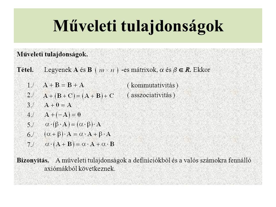 Műveleti tulajdonságok Műveleti tulajdonságok. Tétel.Legyenek A és B -es mátrixok,  és   R. Ekkor 1./ ( kommutativitás ) 2./ ( asszociativitás ) 3.