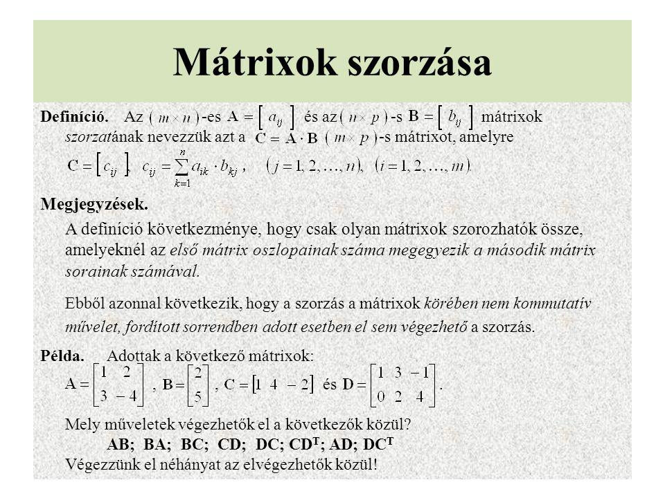 Mátrixok szorzása Definíció. Az -es és az -s mátrixok szorzatának nevezzük azt a -s mátrixot, amelyre Megjegyzések. A definíció következménye, hogy cs