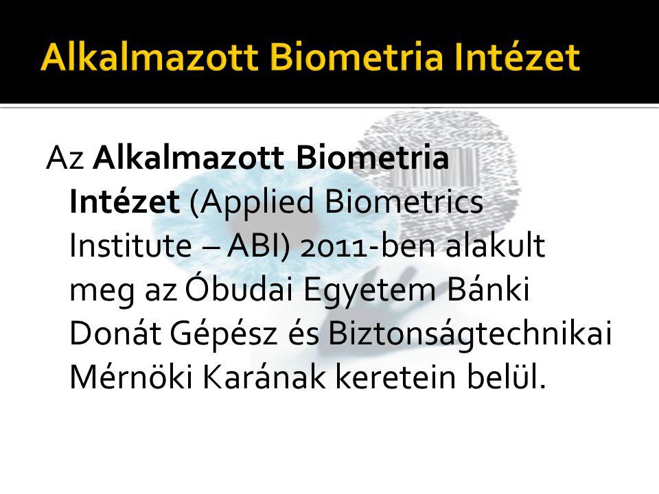 Az Alkalmazott Biometria Intézet (Applied Biometrics Institute – ABI) 2011-ben alakult meg az Óbudai Egyetem Bánki Donát Gépész és Biztonságtechnikai Mérnöki Karának keretein belül.