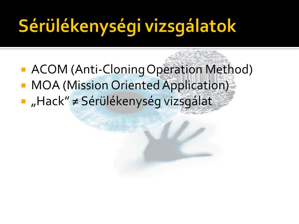 " ACOM (Anti-Cloning Operation Method)  MOA (Mission Oriented Application)  ""Hack ≠ Sérülékenység vizsgálat"