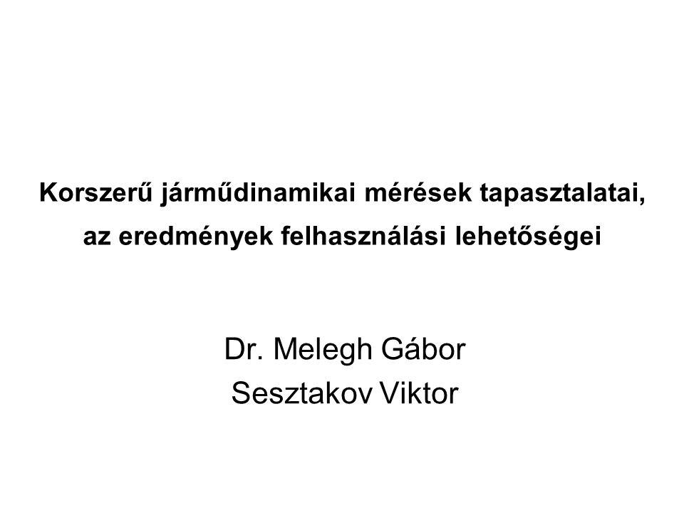 Korszerű járműdinamikai mérések tapasztalatai, az eredmények felhasználási lehetőségei Dr. Melegh Gábor Sesztakov Viktor