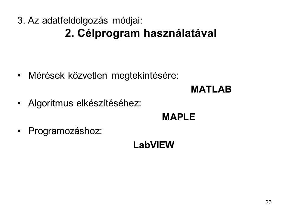 3. Az adatfeldolgozás módjai: 2. Célprogram használatával Mérések közvetlen megtekintésére: MATLAB Algoritmus elkészítéséhez: MAPLE Programozáshoz: La