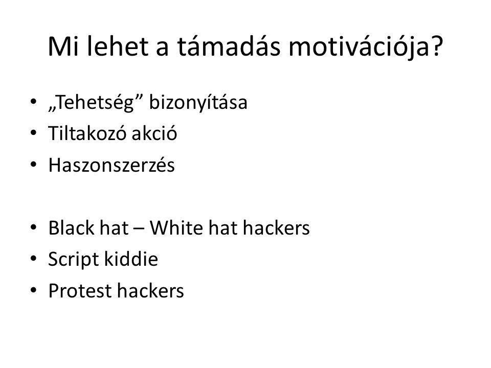 """Mi lehet a támadás motivációja? """"Tehetség"""" bizonyítása Tiltakozó akció Haszonszerzés Black hat – White hat hackers Script kiddie Protest hackers"""