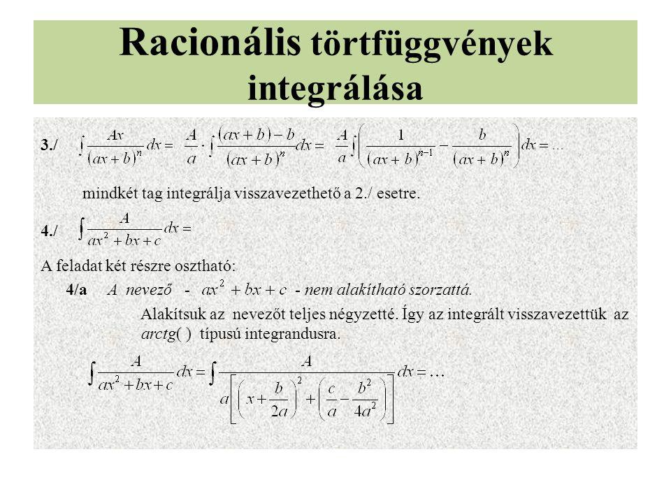 Racionális törtfüggvények integrálása 3./ mindkét tag integrálja visszavezethető a 2./ esetre. 4./ A feladat két részre osztható: 4/aA nevező - - nem