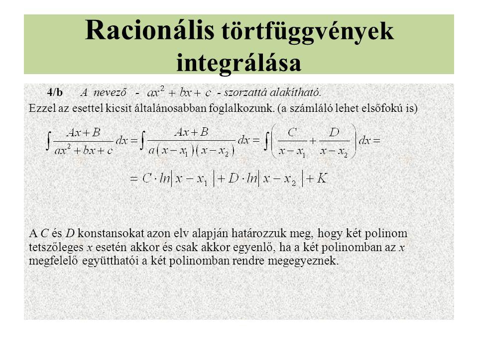 Racionális törtfüggvények integrálása 4/b A nevező - - szorzattá alakítható. Ezzel az esettel kicsit általánosabban foglalkozunk. (a számláló lehet el
