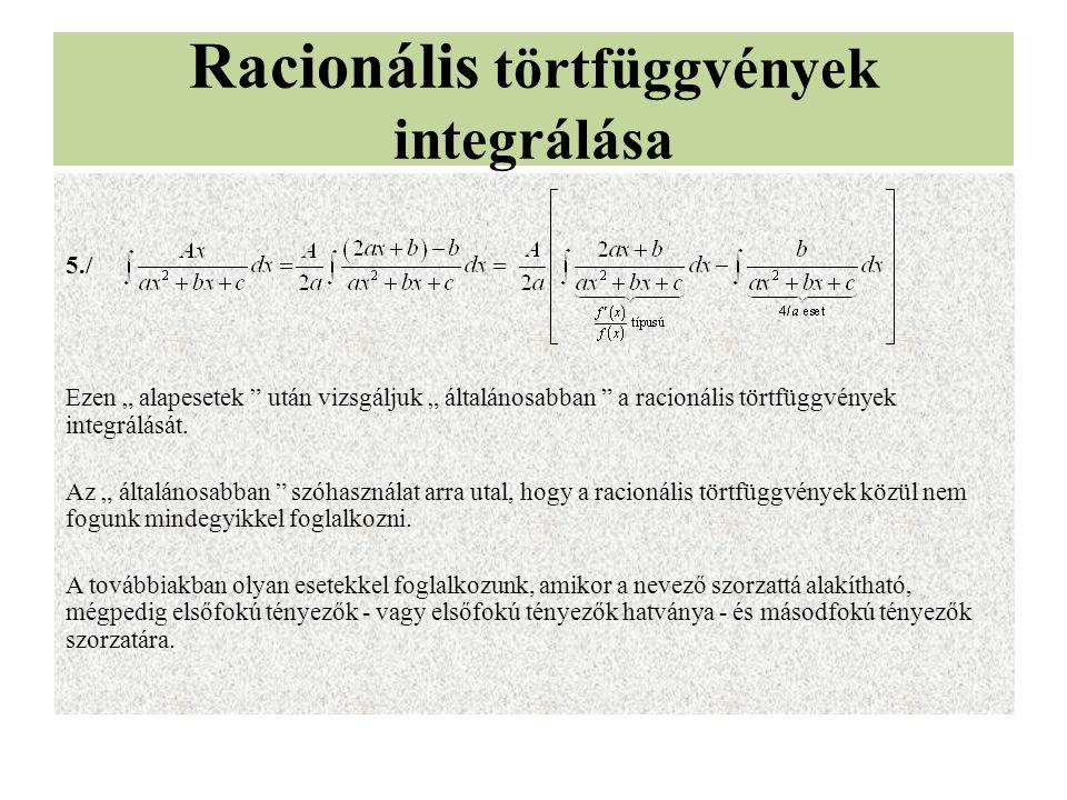 """Racionális törtfüggvények integrálása 5./ Ezen """" alapesetek """" után vizsgáljuk """" általánosabban """" a racionális törtfüggvények integrálását. Az """" általá"""
