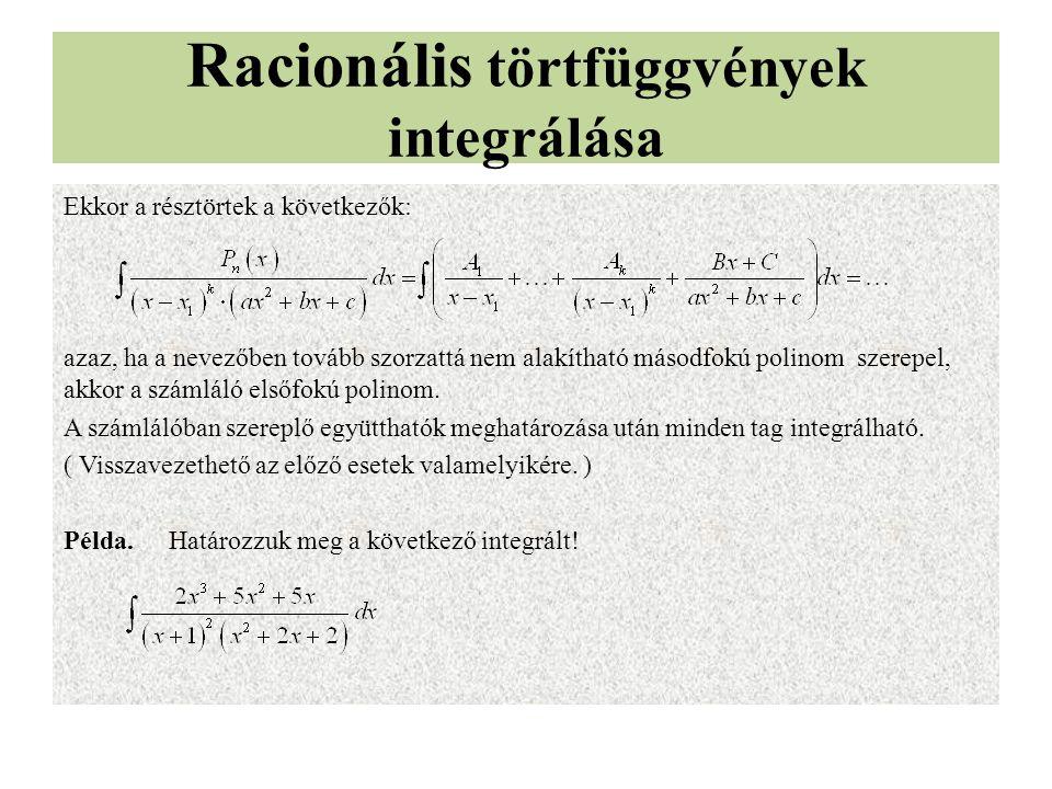 Racionális törtfüggvények integrálása Ekkor a résztörtek a következők: azaz, ha a nevezőben tovább szorzattá nem alakítható másodfokú polinom szerepel, akkor a számláló elsőfokú polinom.