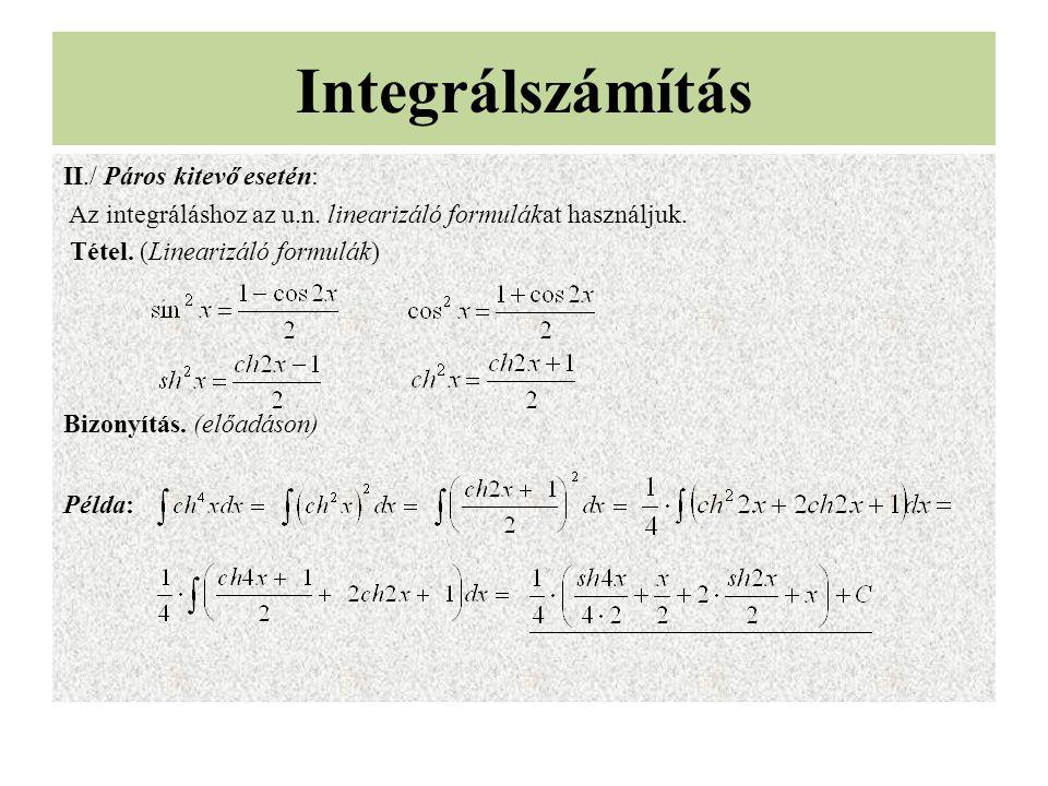 II./ Páros kitevő esetén: Az integráláshoz az u.n. linearizáló formulákat használjuk. Tétel. (Linearizáló formulák) Bizonyítás. (előadáson) Példa: Int