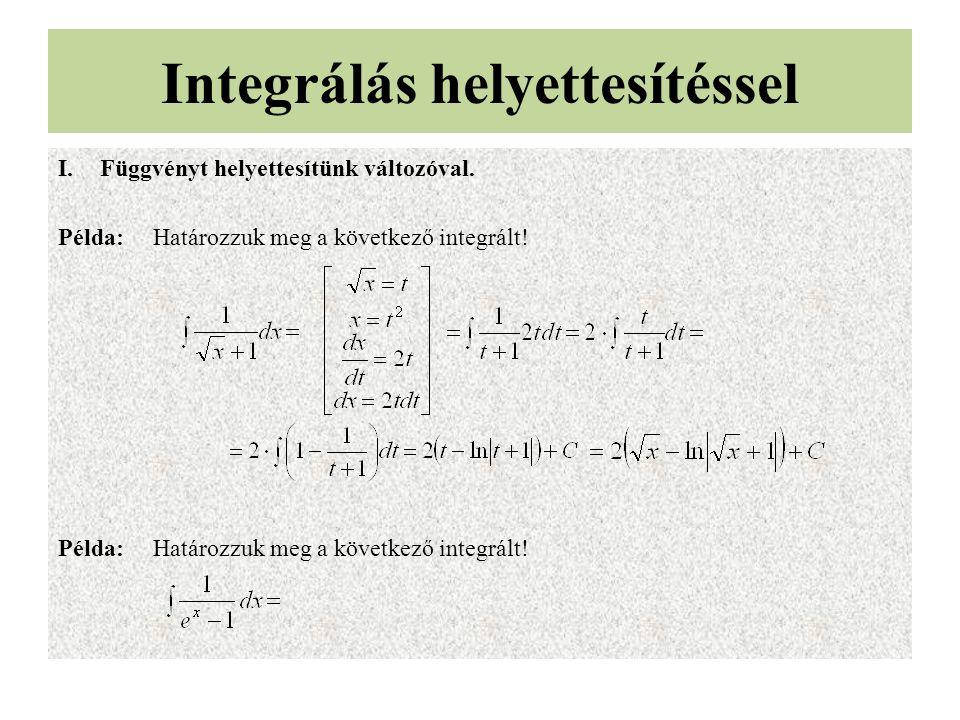 I.Függvényt helyettesítünk változóval. Példa: Határozzuk meg a következő integrált! Integrálás helyettesítéssel