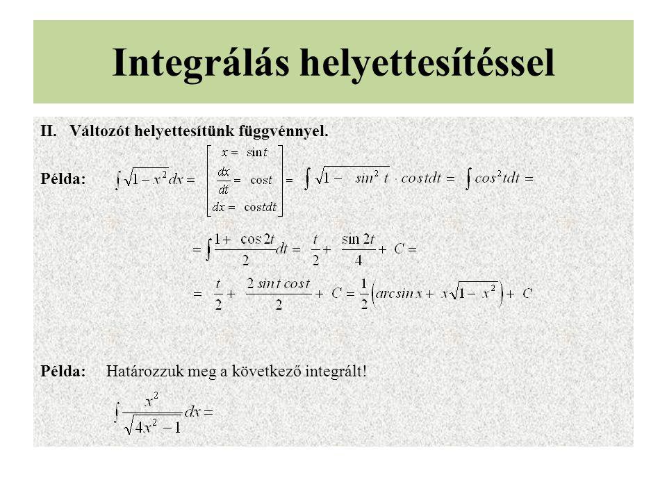 II.Változót helyettesítünk függvénnyel. Példa: Példa: Határozzuk meg a következő integrált!