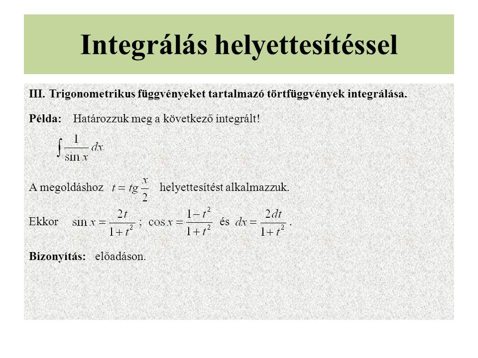 Integrálás helyettesítéssel III. Trigonometrikus függvényeket tartalmazó törtfüggvények integrálása. Példa: Határozzuk meg a következő integrált! A me