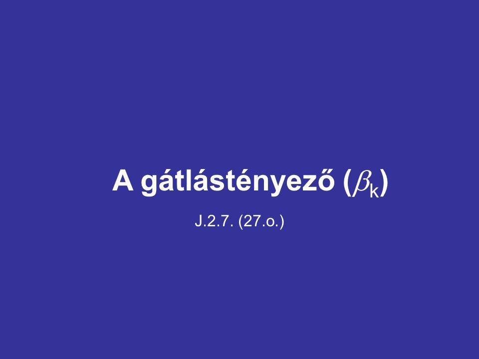 A gátlástényező (  k ) J.2.7. (27.o.)