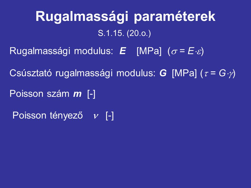 Rugalmassági paraméterek Rugalmassági modulus: E [MPa] (  = E  ) Csúsztató rugalmassági modulus: G [MPa] (  = G  ) Poisson szám m [-] Poisson