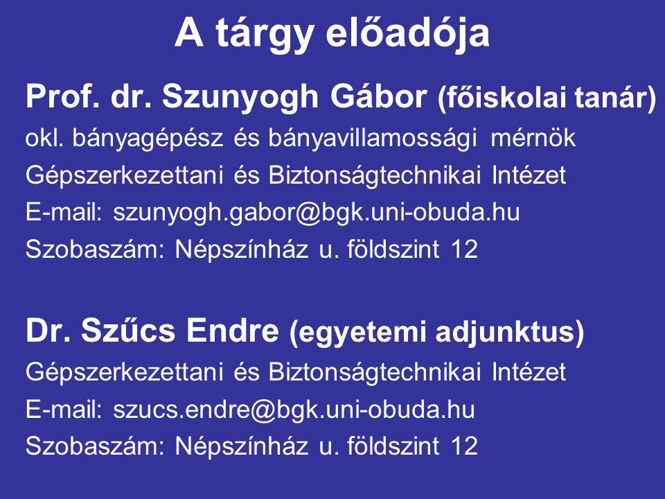 A tárgy előadója Prof. dr. Szunyogh Gábor (főiskolai tanár) okl. bányagépész és bányavillamossági mérnök Gépszerkezettani és Biztonságtechnikai Intéze