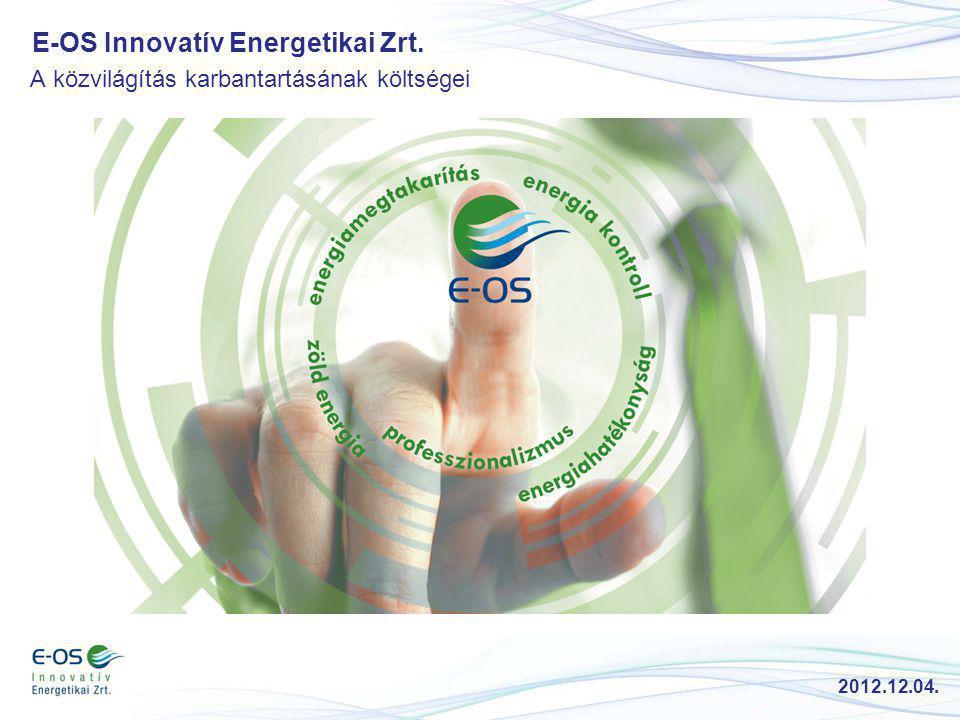 E-OS Innovatív Energetikai Zrt. A közvilágítás karbantartásának költségei 2012.12.04.