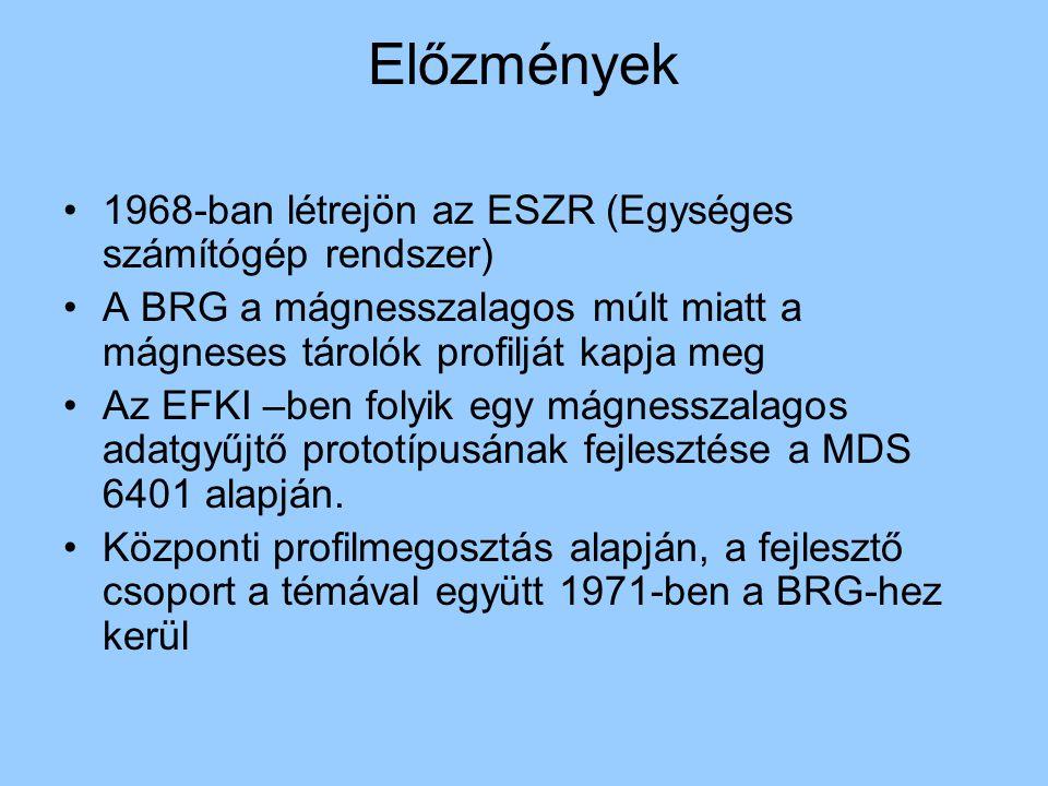 Előzmények 1968-ban létrejön az ESZR (Egységes számítógép rendszer) A BRG a mágnesszalagos múlt miatt a mágneses tárolók profilját kapja meg Az EFKI –