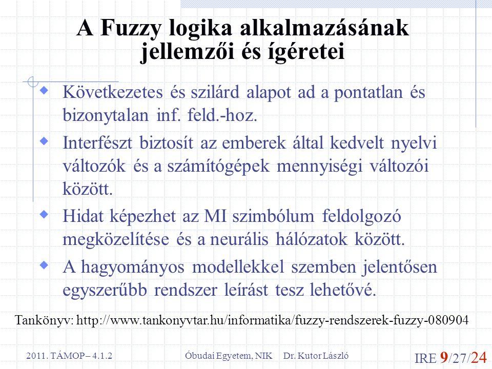 IRE 9 /27/ 24 Óbudai Egyetem, NIK Dr. Kutor László2011. TÁMOP – 4.1.2 A Fuzzy logika alkalmazásának jellemzői és ígéretei  Következetes és szilárd al