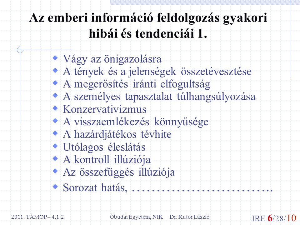 IRE 6 /28/ 10 Óbudai Egyetem, NIK Dr. Kutor László2011. TÁMOP – 4.1.2 Az emberi információ feldolgozás gyakori hibái és tendenciái 1.  Vágy az önigaz