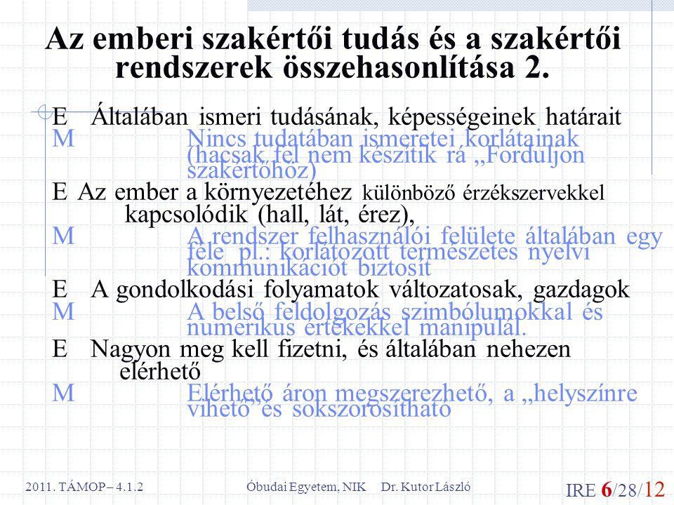 IRE 6 /28/ 12 Óbudai Egyetem, NIK Dr. Kutor László2011. TÁMOP – 4.1.2 Az emberi szakértői tudás és a szakértői rendszerek összehasonlítása 2. E Általá