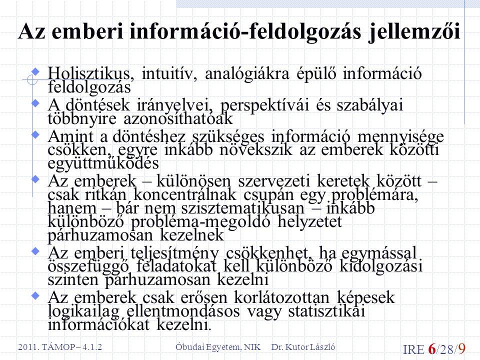 IRE 6 /28/ 9 Óbudai Egyetem, NIK Dr. Kutor László2011. TÁMOP – 4.1.2 Az emberi információ-feldolgozás jellemzői  Holisztikus, intuitív, analógiákra é
