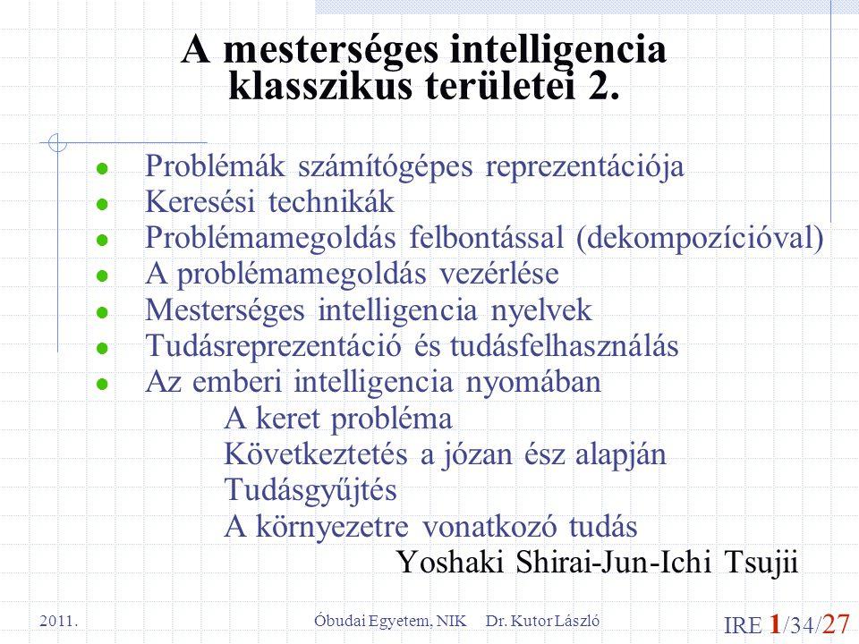 IRE 1 /34/ 27 Óbudai Egyetem, NIK Dr. Kutor László 2011. A mesterséges intelligencia klasszikus területei 2. Problémák számítógépes reprezentációja Ke